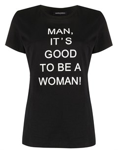 Футболка с надписью man it s good to be a woman Marlies dekkers